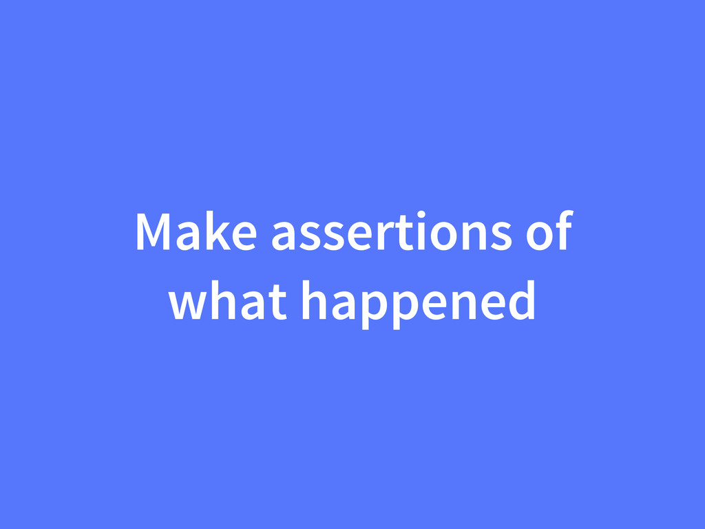 Make assertions of what happened