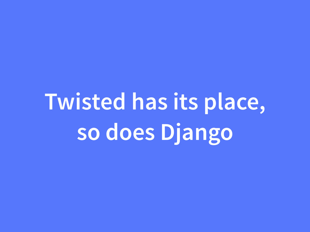 Twisted has its place, so does Django