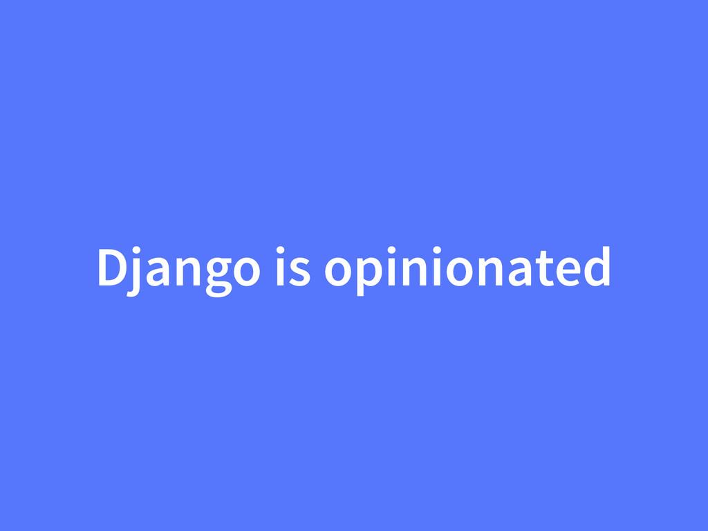 Django is opinionated