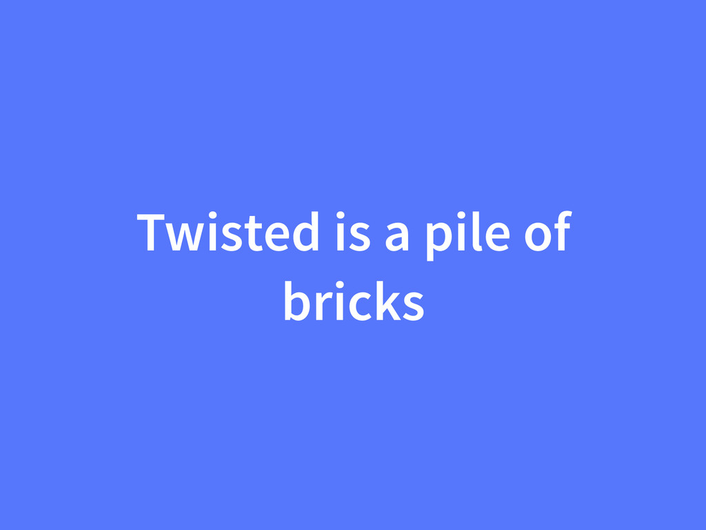 Twisted is a pile of bricks