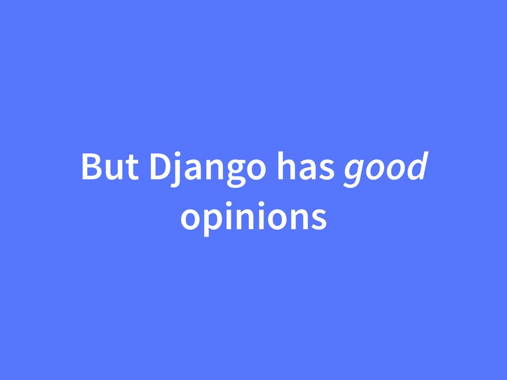 But Django has good opinions