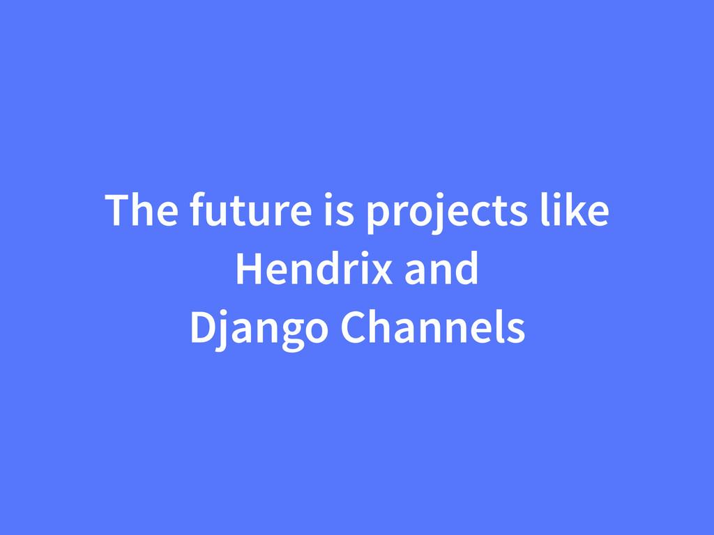 The future is projects like Hendrix and Django ...