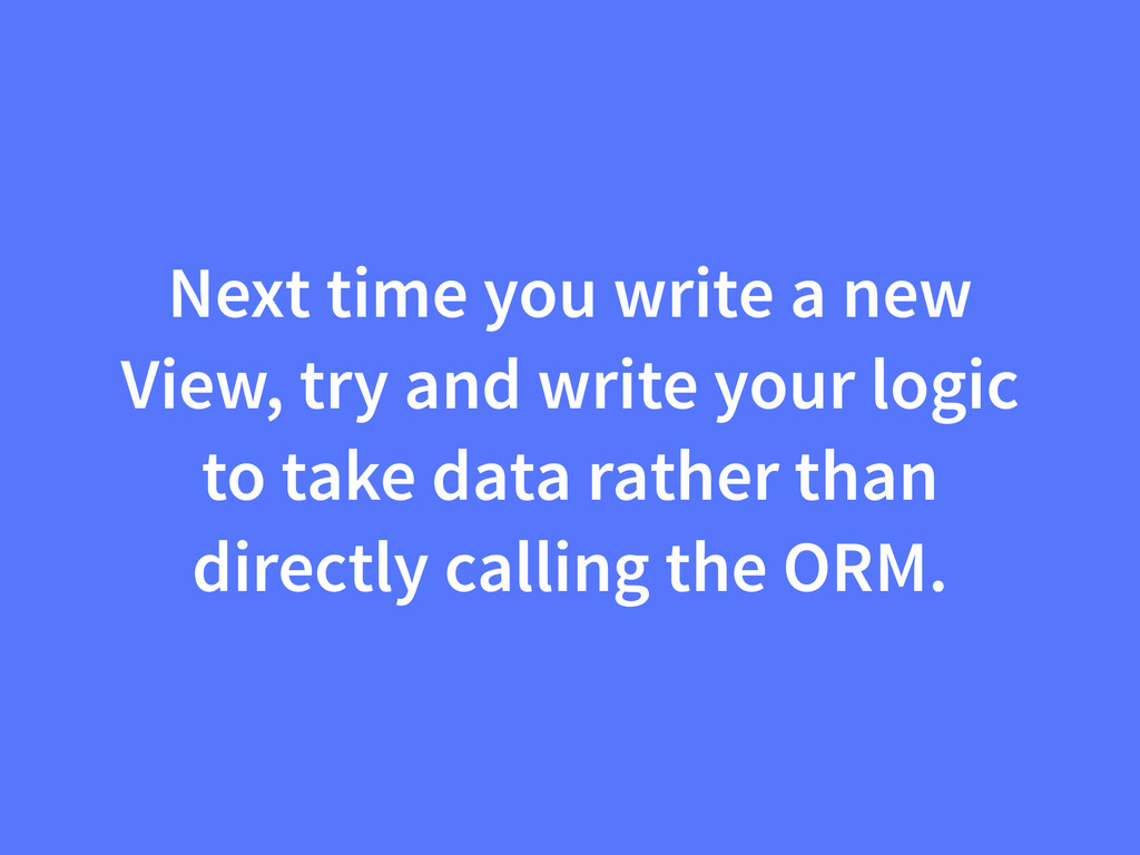 Next time you write a new View, try and write y...
