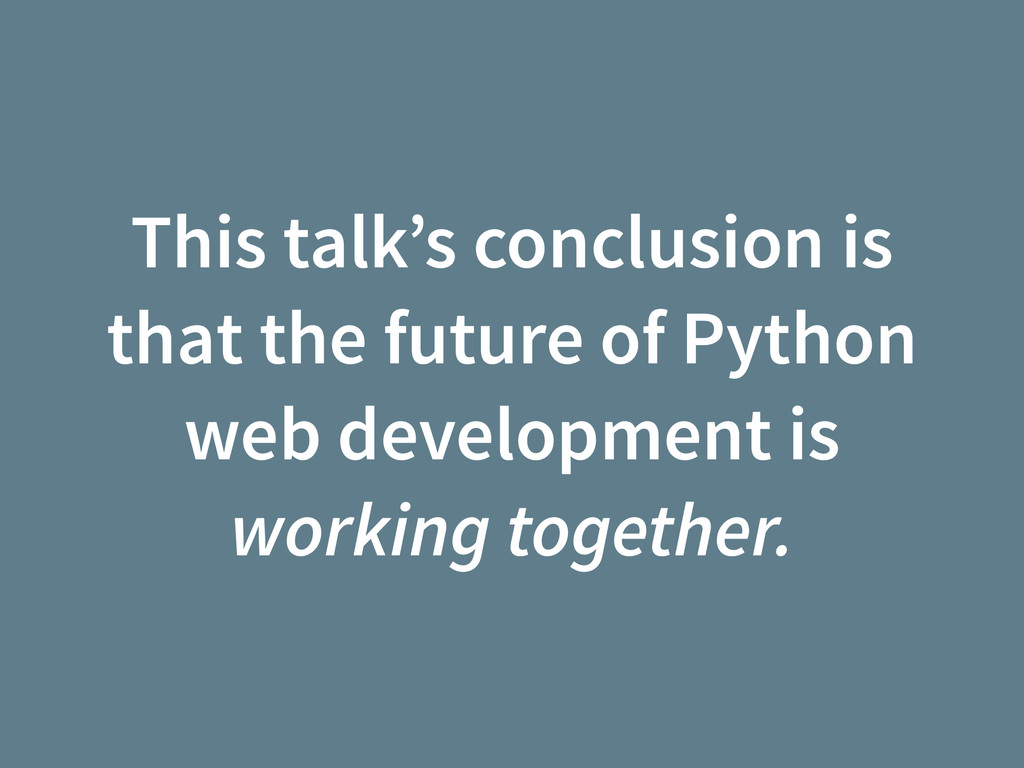 This talk's conclusion is that the future of Py...