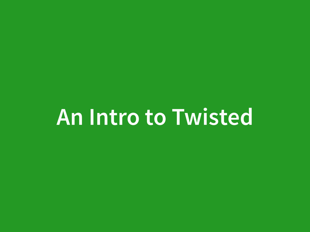 An Intro to Twisted
