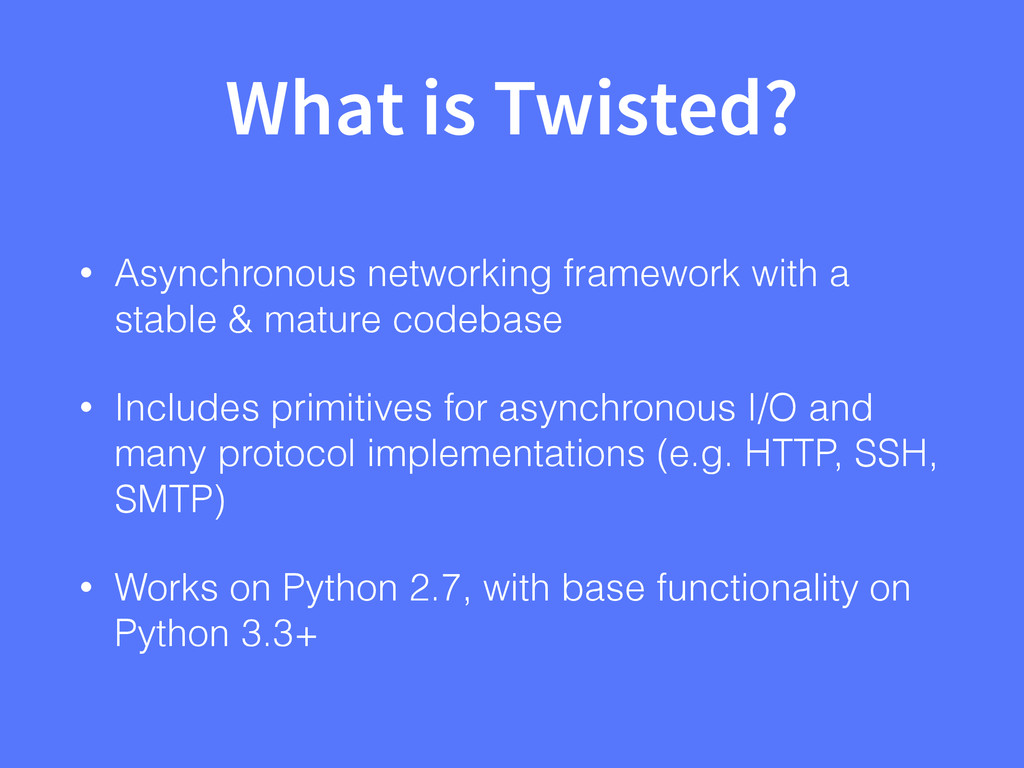 What is Twisted? • Asynchronous networking fram...