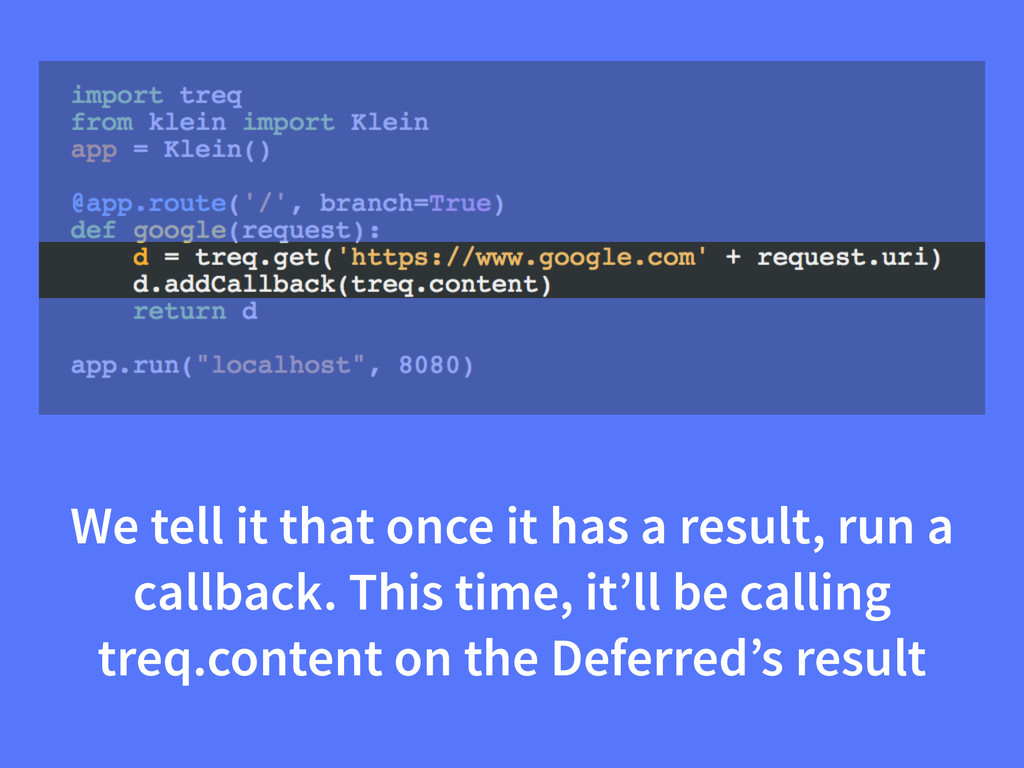 We tell it that once it has a result, run a cal...