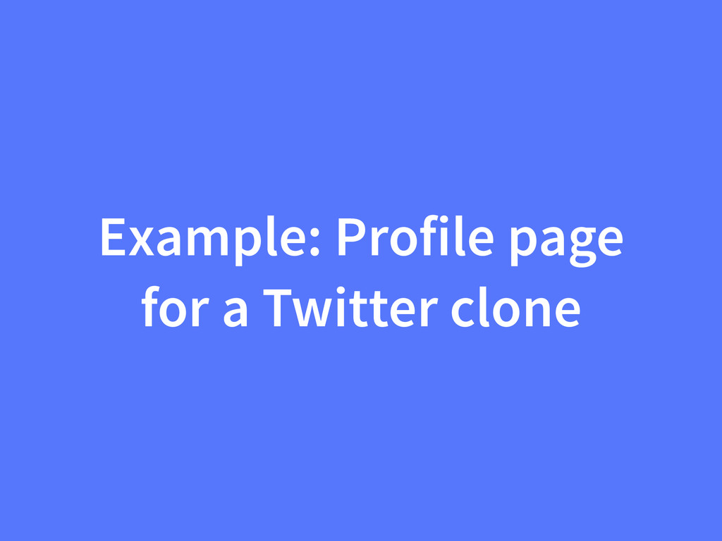 Example: Profile page for a Twitter clone