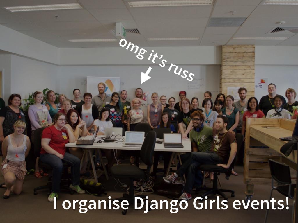 omg it's russ I organise Django Girls events!