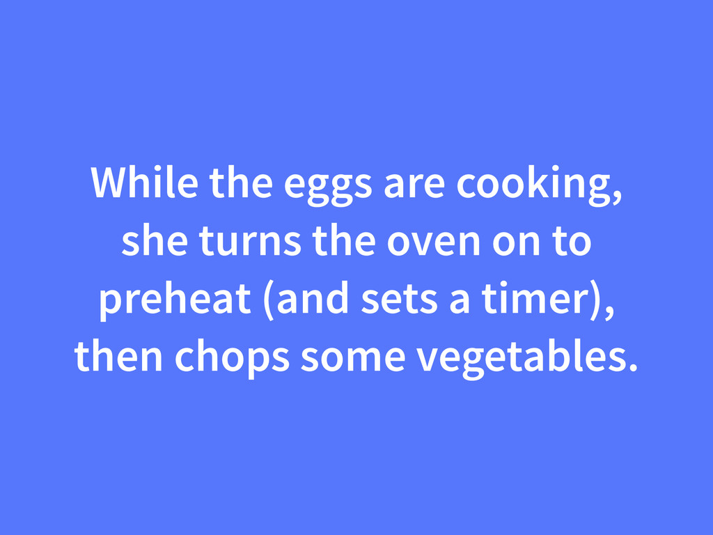 While the eggs are cooking, she turns the oven ...