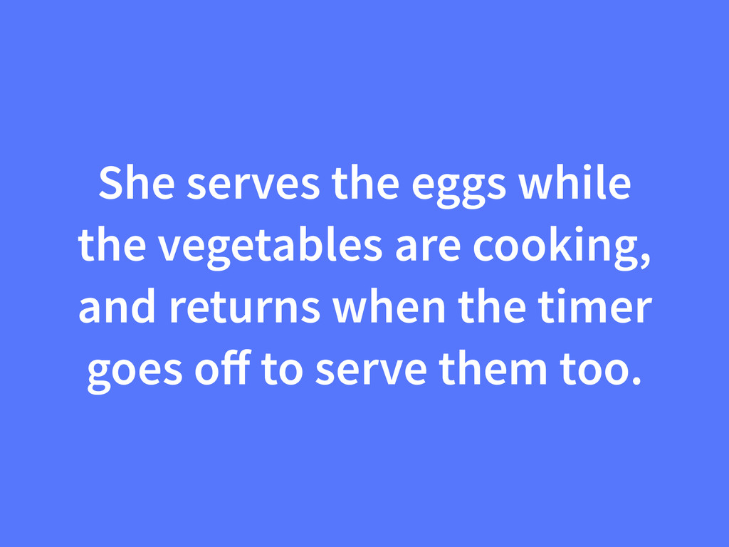 She serves the eggs while the vegetables are co...