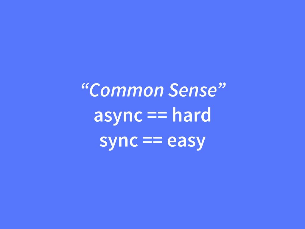 """Common Sense"" async == hard sync == easy"