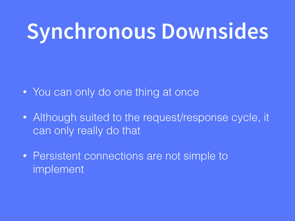 Synchronous Downsides • You can only do one thi...