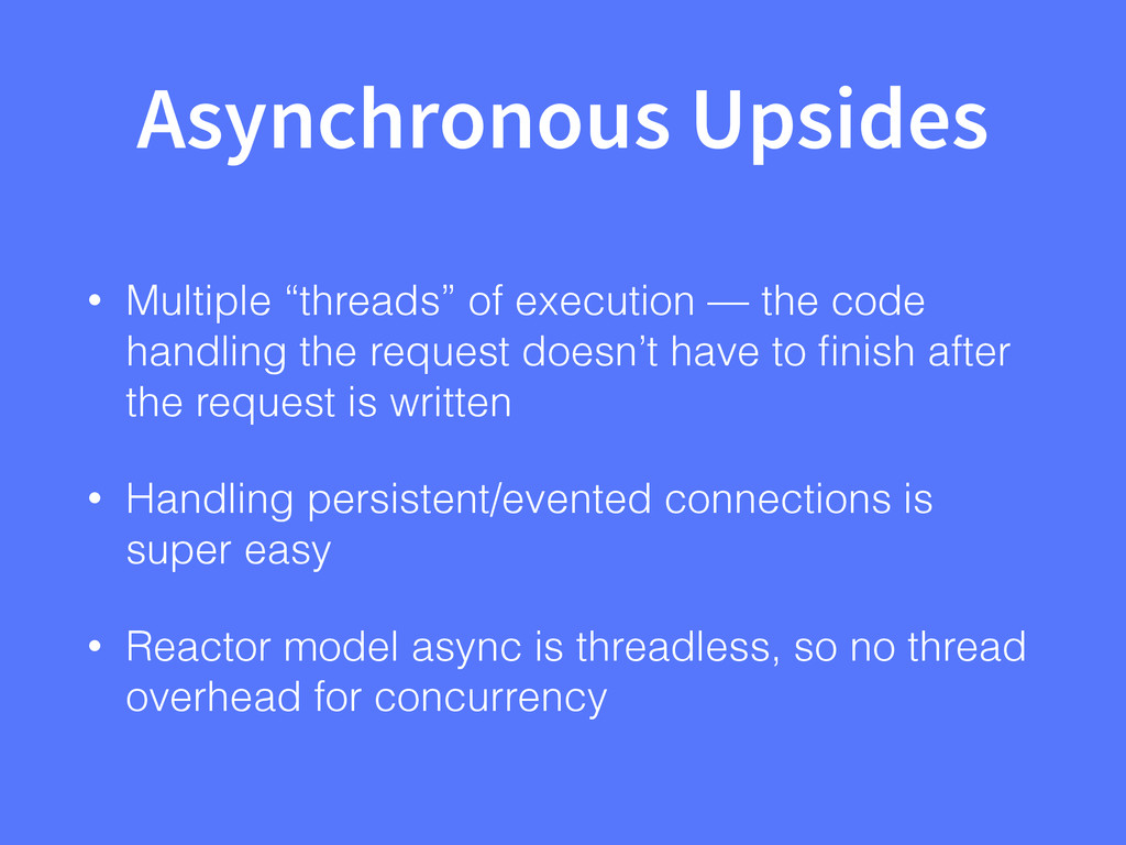 "Asynchronous Upsides • Multiple ""threads"" of ex..."