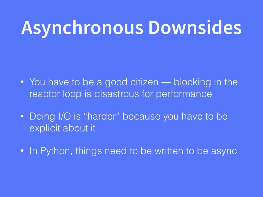 Asynchronous Downsides • You have to be a good ...