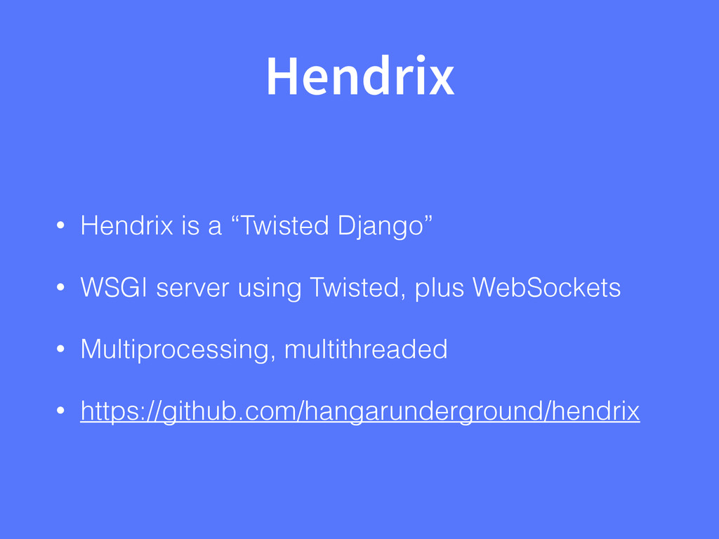 "Hendrix • Hendrix is a ""Twisted Django"" • WSGI ..."