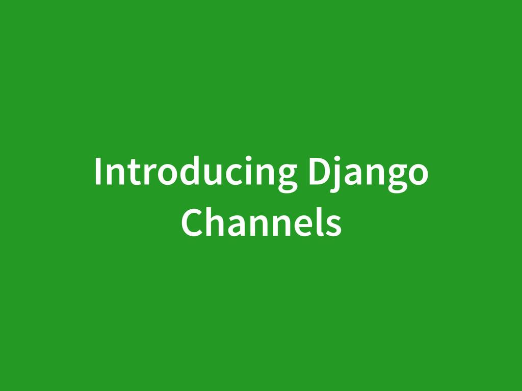 Introducing Django Channels