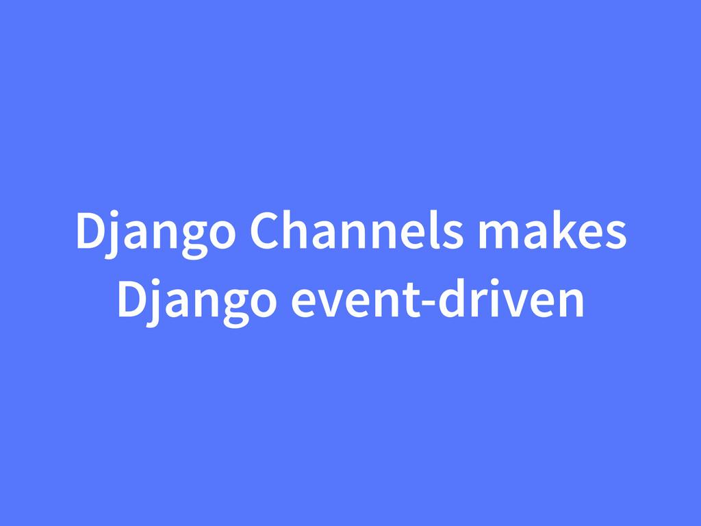 Django Channels makes Django event-driven