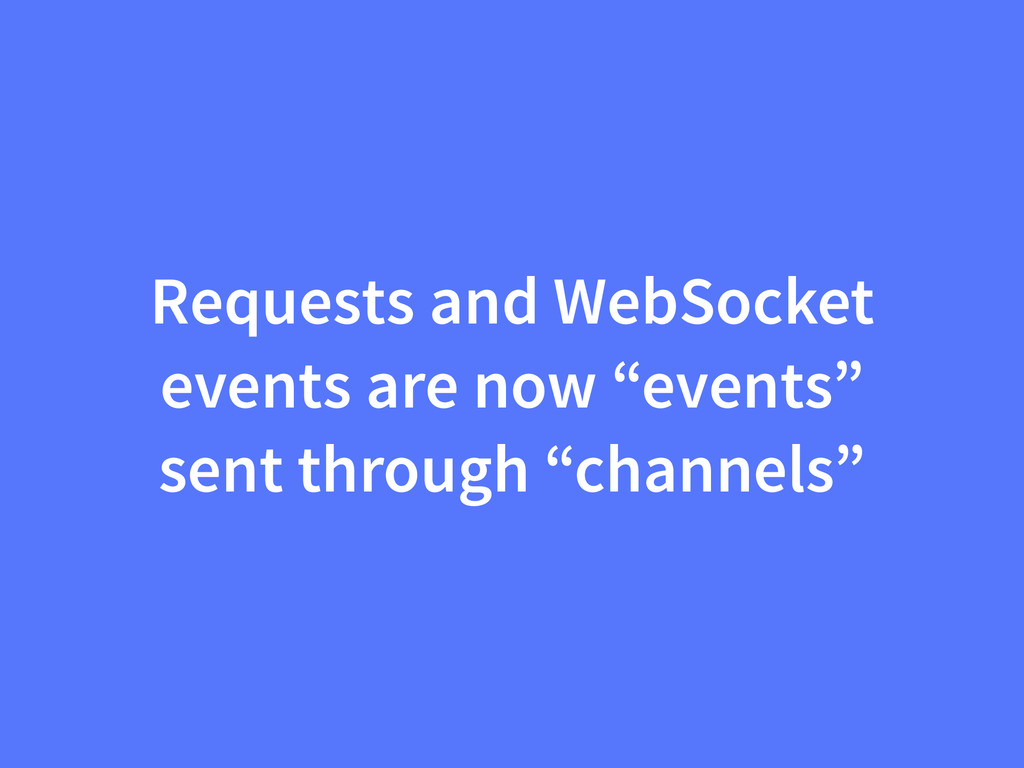 "Requests and WebSocket events are now ""events"" ..."