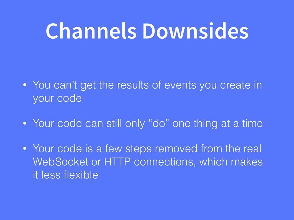 Channels Downsides • You can't get the results ...