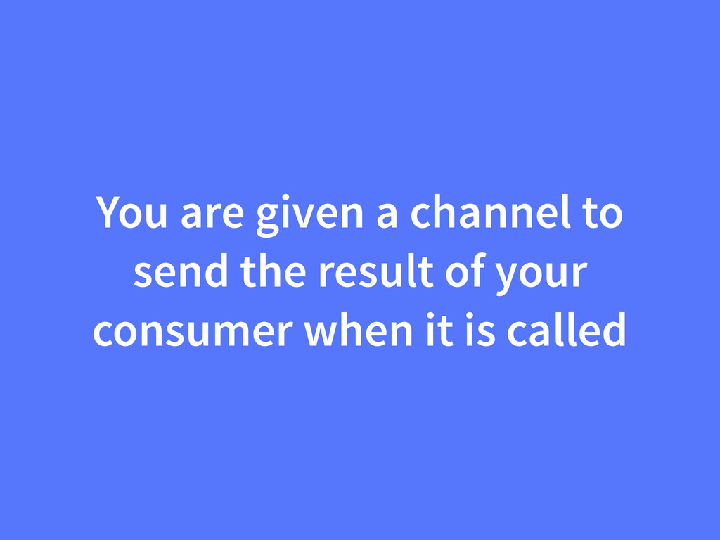 You are given a channel to send the result of y...