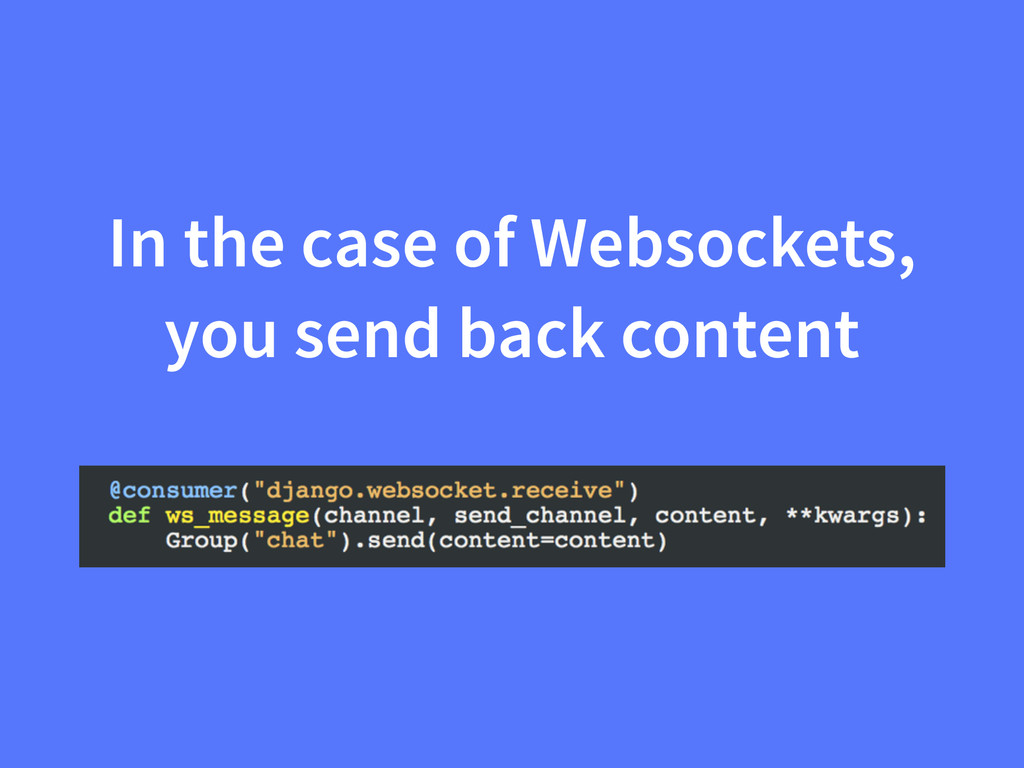 In the case of Websockets, you send back content