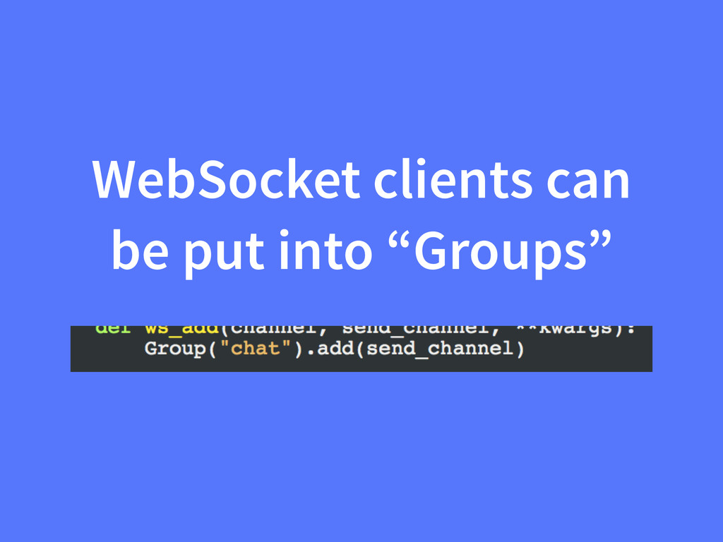 "WebSocket clients can be put into ""Groups"""