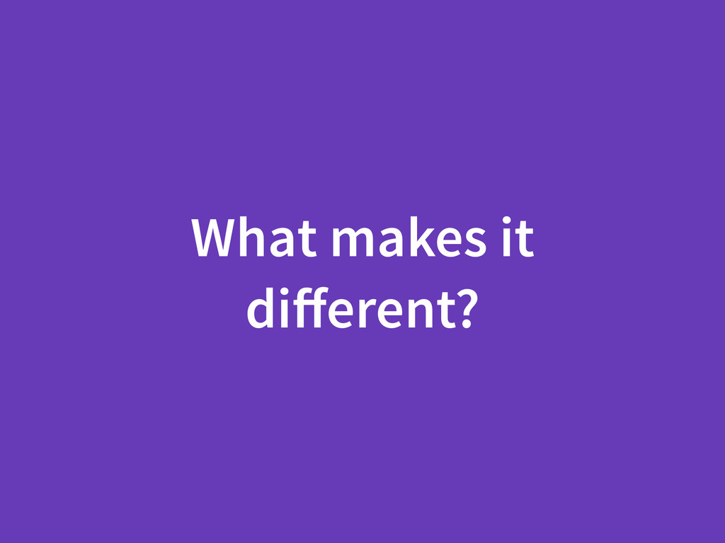 What makes it different?