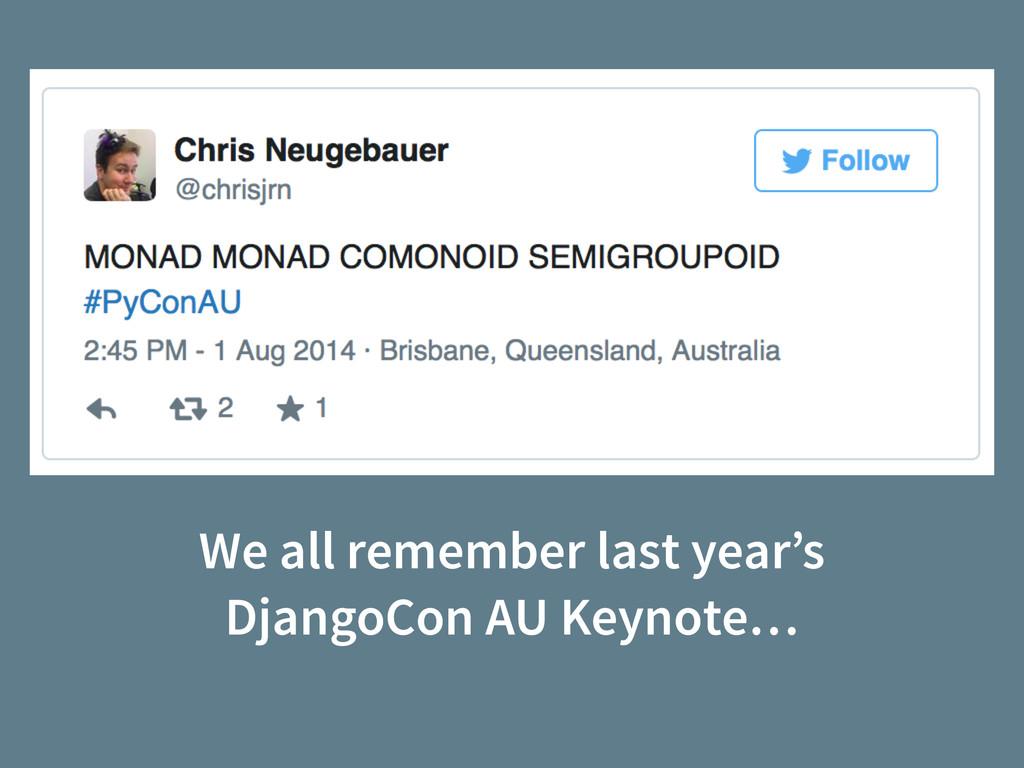 We all remember last year's DjangoCon AU Keynot...