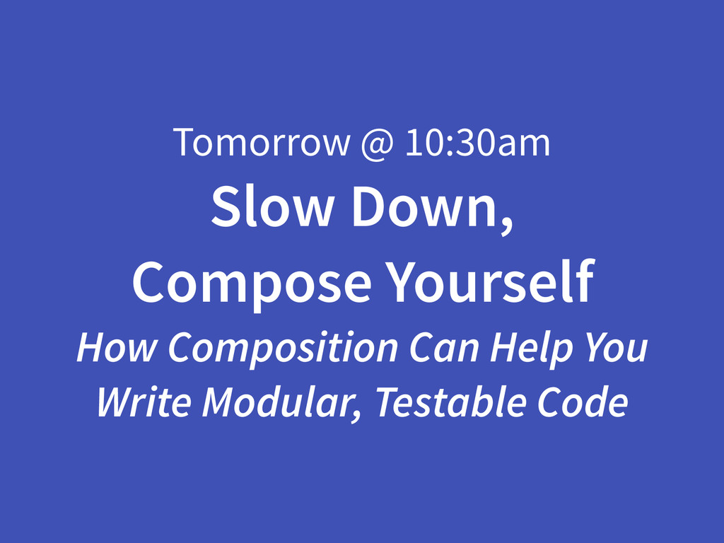 Tomorrow @ 10:30am Slow Down, Compose Yourself ...