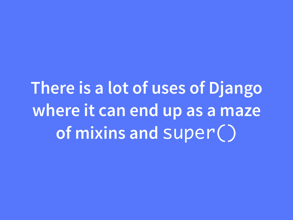 There is a lot of uses of Django where it can e...