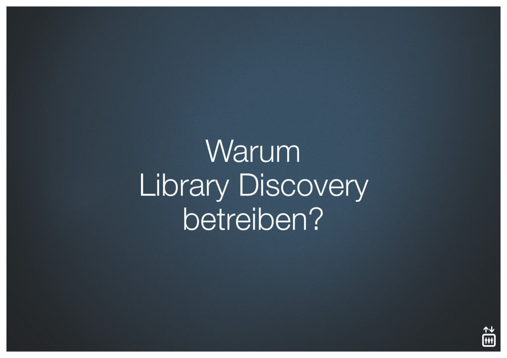 Warum  Library Discovery betreiben?