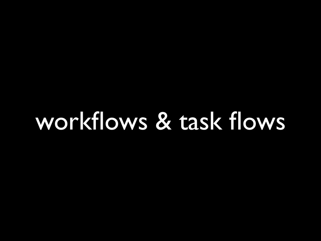 workflows & task flows