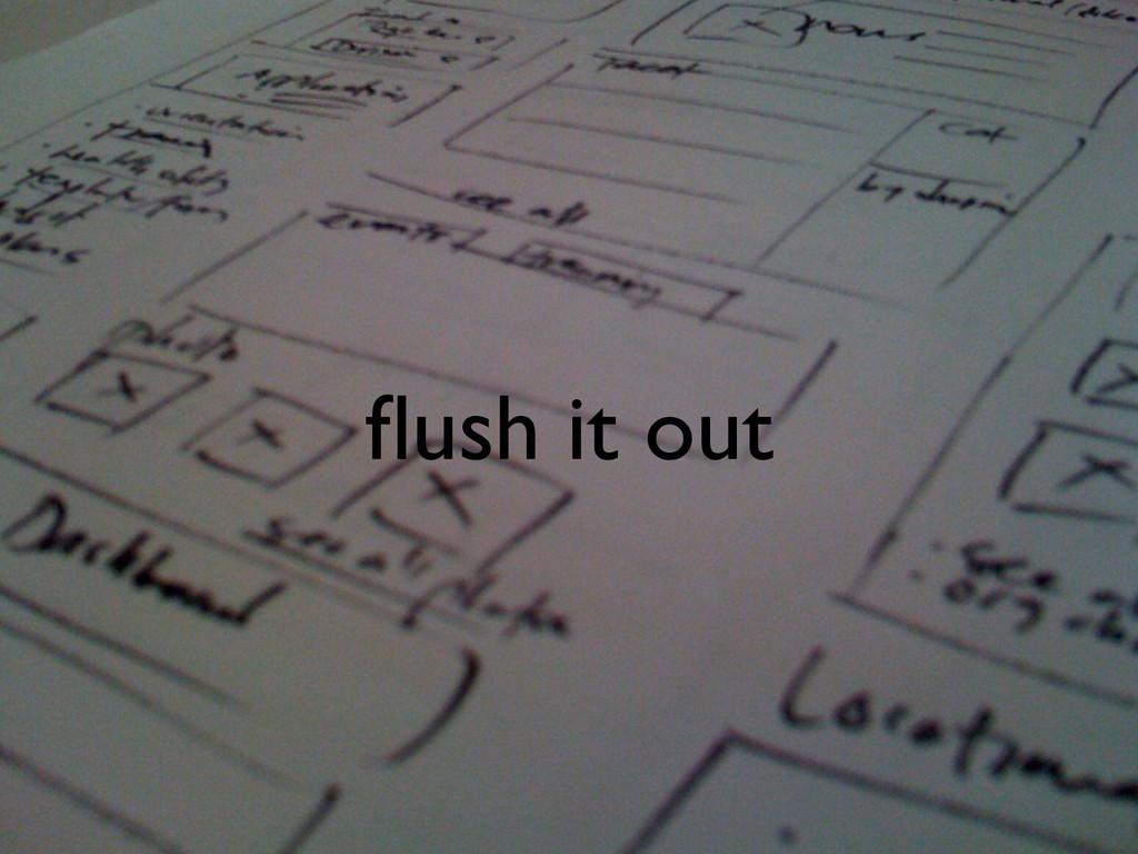 flush it out