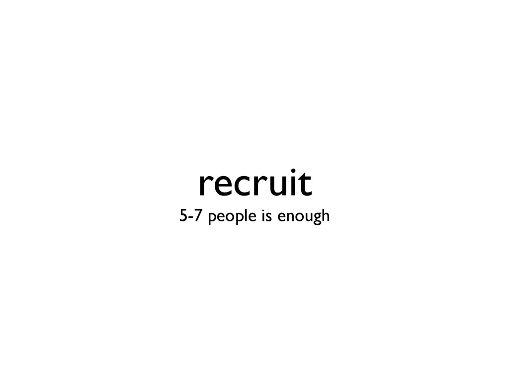 recruit 5-7 people is enough