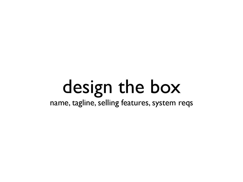 design the box name, tagline, selling features...