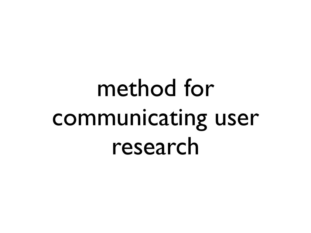 method for communicating user research