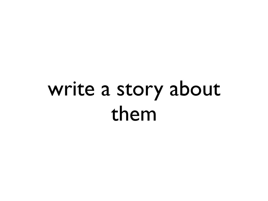 write a story about them