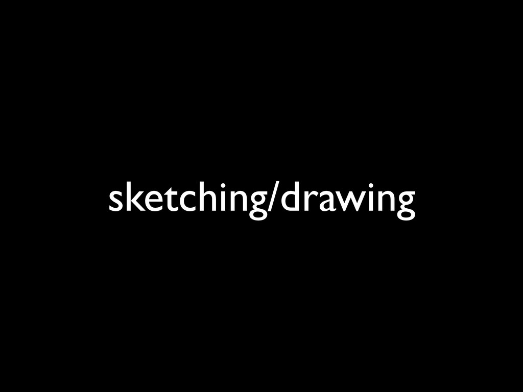 sketching/drawing