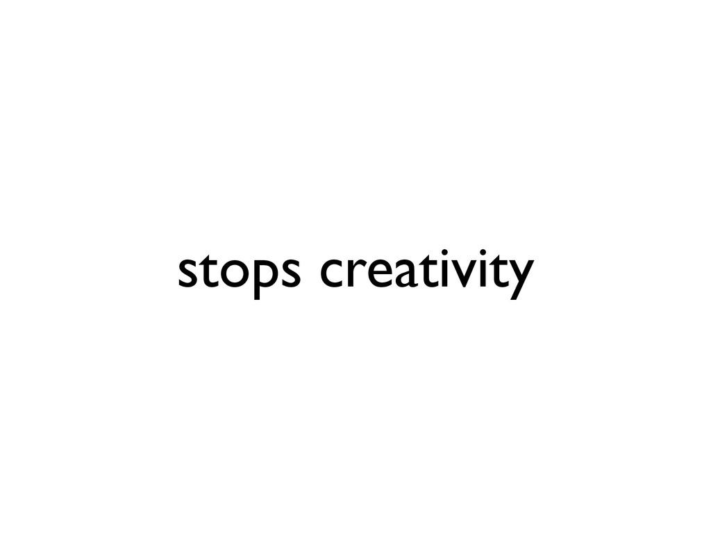 stops creativity