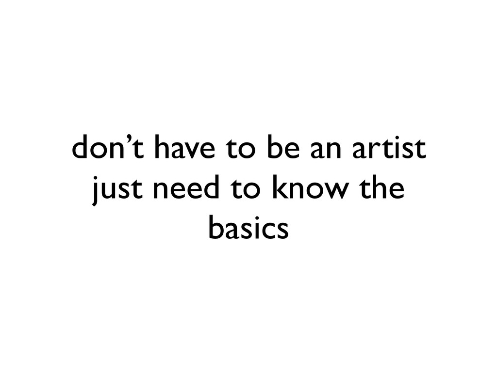 don't have to be an artist just need to know t...