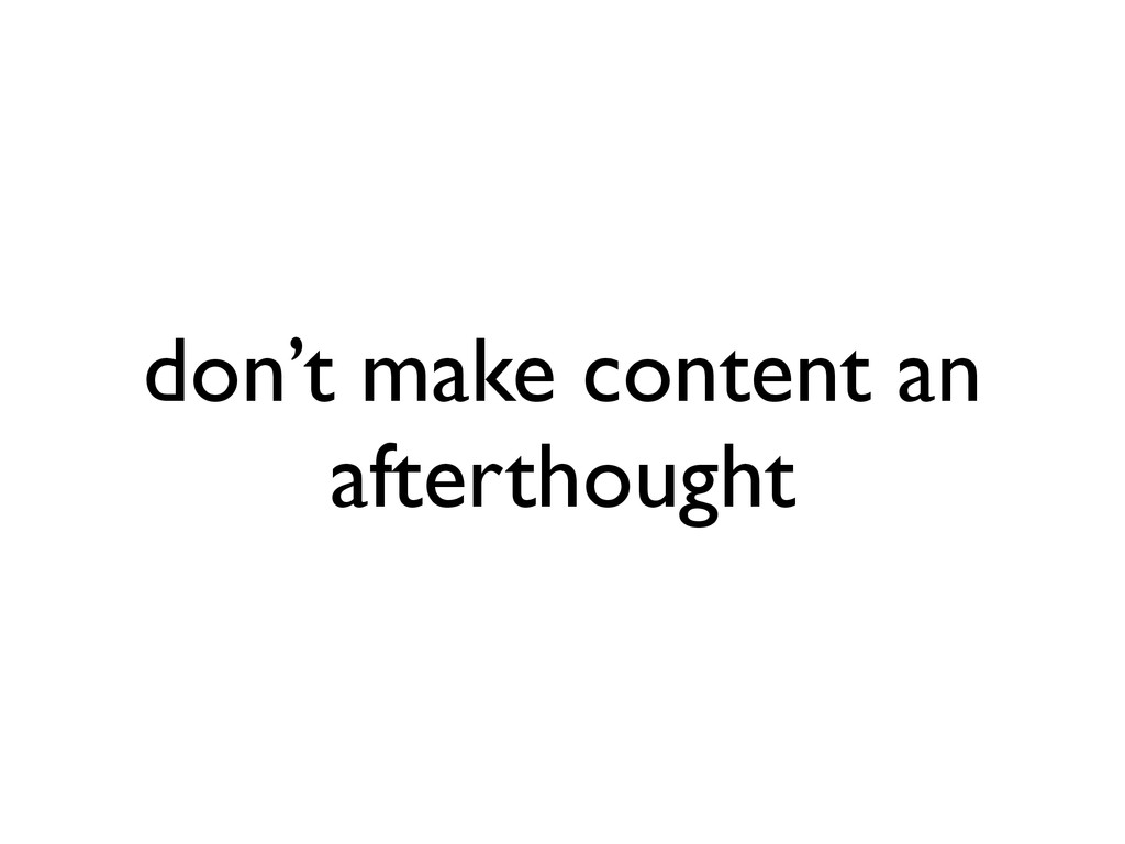 don't make content an afterthought