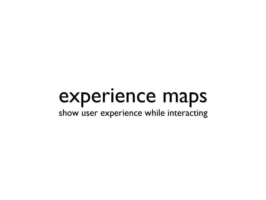 experience maps show user experience while int...