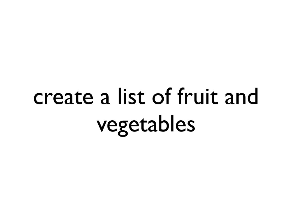 create a list of fruit and vegetables