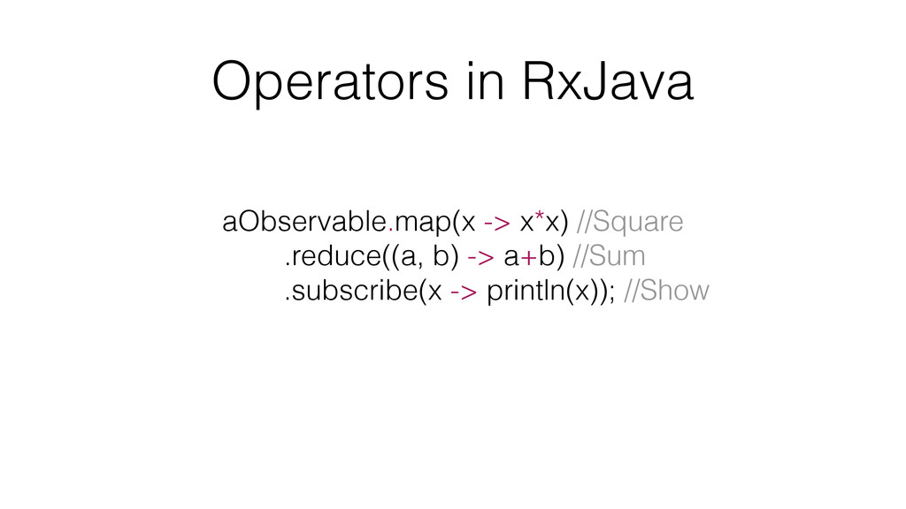 Operators in RxJava aObservable.map(x -> x*x) /...