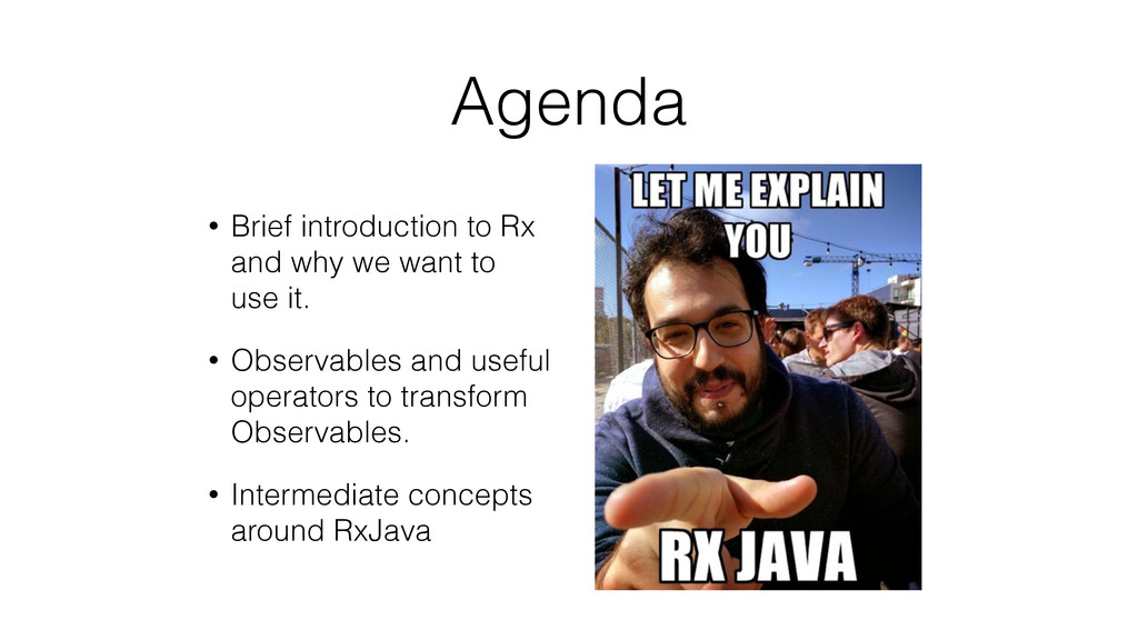 Agenda • Brief introduction to Rx and why we wa...