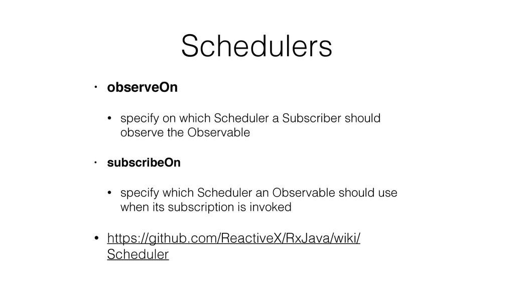 Schedulers • observeOn • specify on which Sched...