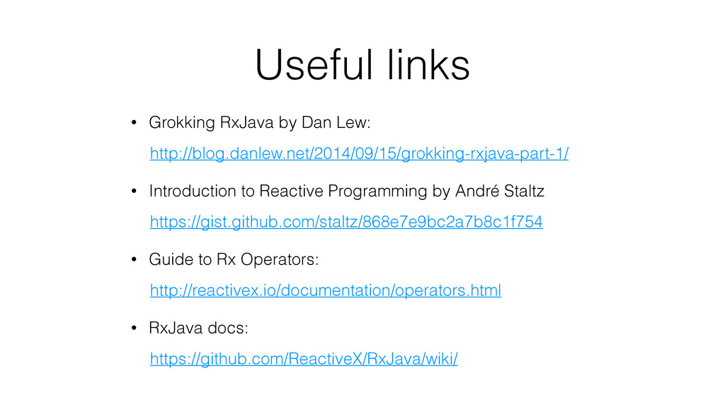Useful links • Grokking RxJava by Dan Lew: http...