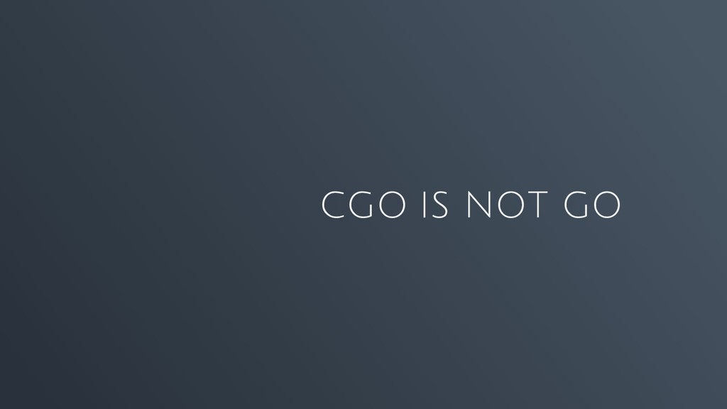 CGO IS NOT GO