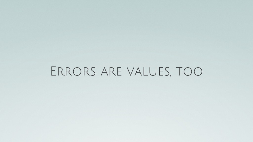 Errors are values, too